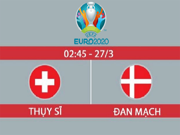Nhận định Thụy Sỹ vs Đan Mạch, 2h45 ngày 27/03