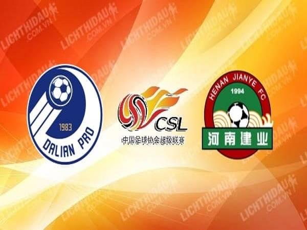 Nhận định Dalian Pro vs Henan Jianye 19h00, 31/07 - VĐQG Trung Quốc