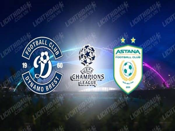Soi kèo Dinamo Brest vs Astana 01h00, 19/08 - Champions League